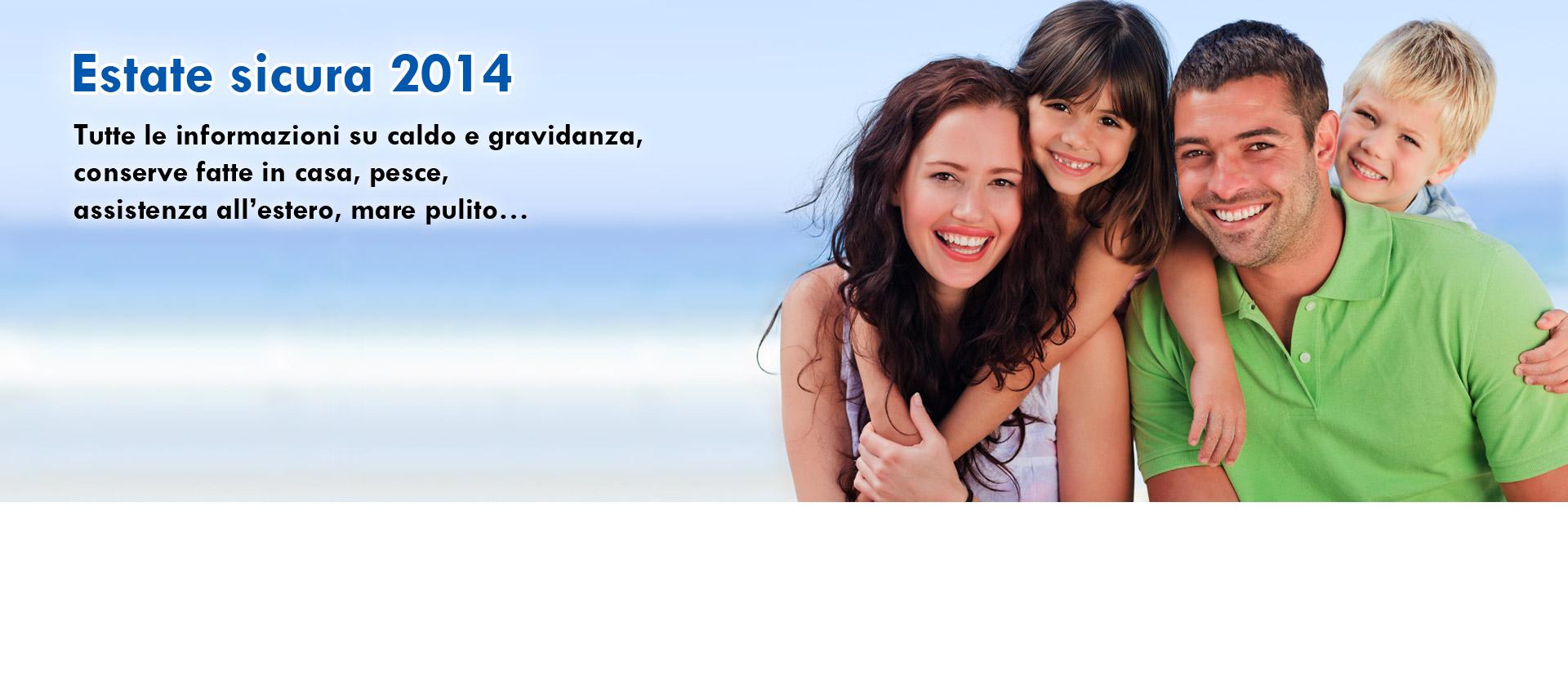 Campagna di comunicazione estate sicura 2014. Tutte le informazioni su caldo e gravidanza, conserve fatte in casa, pesce,assistenza all'estero, mare pulito...