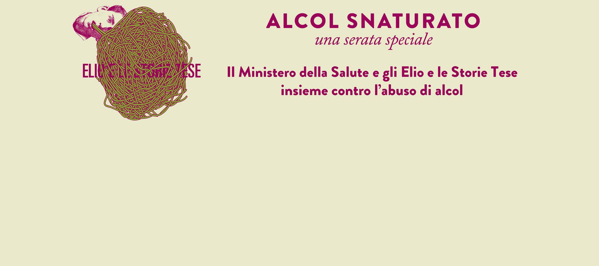 ALCOL SNATURATO una serata speciale - Il Ministero della Salute e gli Elio e le Storie Tese insieme contro l'abuso di alcol